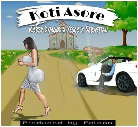 Download Kobby Dymond X Yesco X Sebastian - Koti Asore (Prod: Falcon)