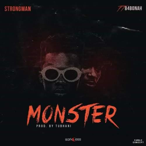 Download Strongman ft B4bonah – Monster (Prod. by Tubhani Music)