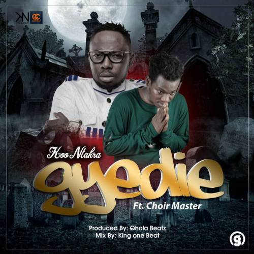 Koo Ntakra ft Choirmaster – Gyedie (Faith)(Prod Qhola Beatz)