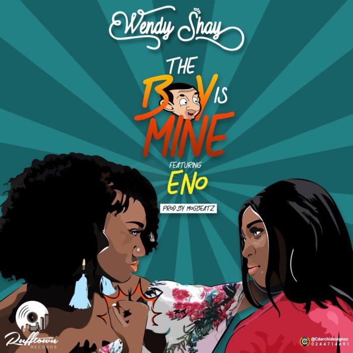 Wendy Shay ft Eno Barony – The Boy Is Mine (Prod MOG Beatz)
