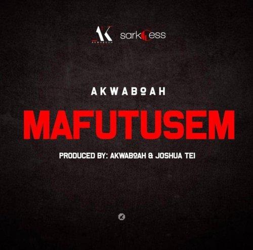 Download Akwaboah – Mafutusem (Prod Akwaboah)