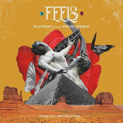 Download M.anifest ft Kwesi Arthur – Feels (Prod MikeMillzOnEm)