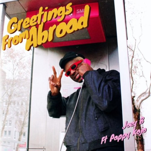 Download Joey B ft Pappy Kojo – Greetings From Abroad (Prod Altra Nova)