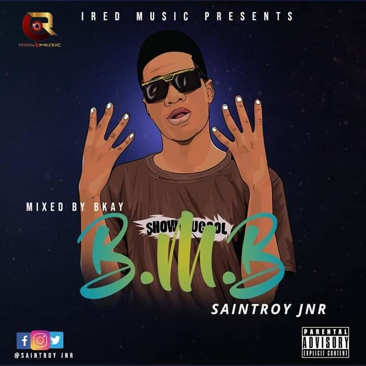 Music Download: Saintroy Jnr - B. M.B.(Burst My Brain) (Mixed by Falcon)
