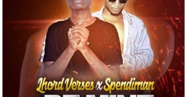Download Music: Lhord Verses X Spendyman - Be Mine (Prod Falcon)