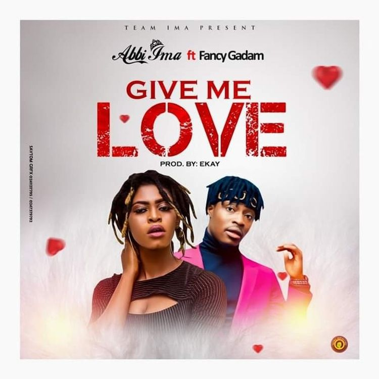 Download Music: Abbi Ima Ft Fancy Gadam - Give me Love (Prod by Ekay)