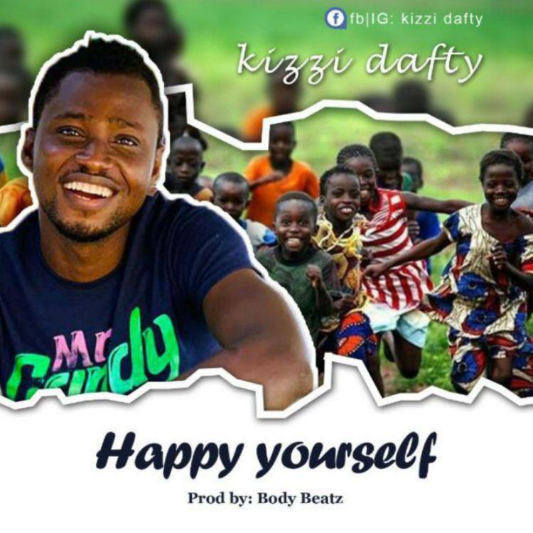 Download Music: Kizzi Dafty - Happy Yourself (Prod by Body Beatz)